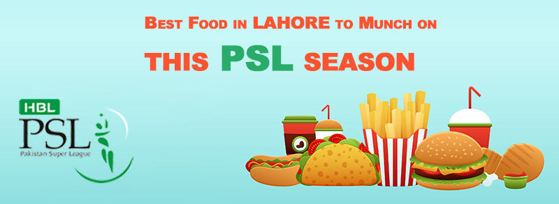 Best food in lahore to munch on this psl season
